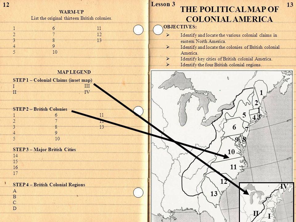 STEP 3 – Major British Cities 14 15 16 17 12 WARM-UP List the original thirteen British colonies.