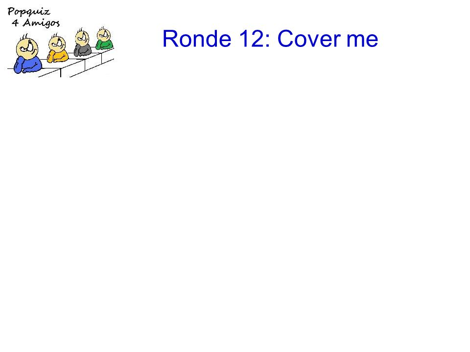 Ronde 12: Cover me