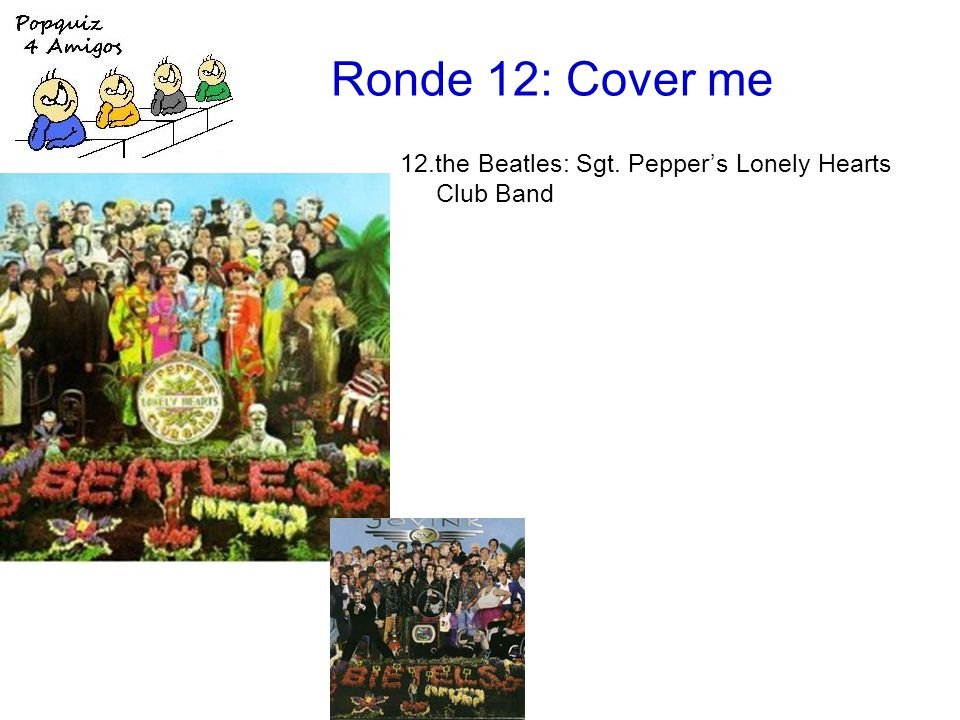 Ronde 12: Cover me 12.the Beatles: Sgt. Pepper's Lonely Hearts Club Band