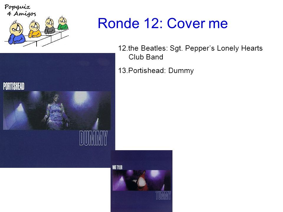 Ronde 12: Cover me 12.the Beatles: Sgt. Pepper's Lonely Hearts Club Band 13.Portishead: Dummy