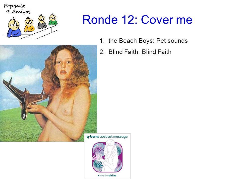 Ronde 12: Cover me 1.the Beach Boys: Pet sounds 2.Blind Faith: Blind Faith