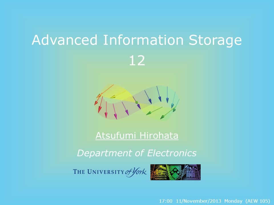 Department of Electronics Advanced Information Storage 12 Atsufumi Hirohata 17:00 11/November/2013 Monday (AEW 105)