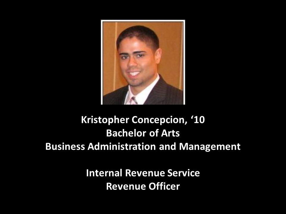 Kristopher Concepcion, '10 Bachelor of Arts Business Administration and Management Internal Revenue Service Revenue Officer