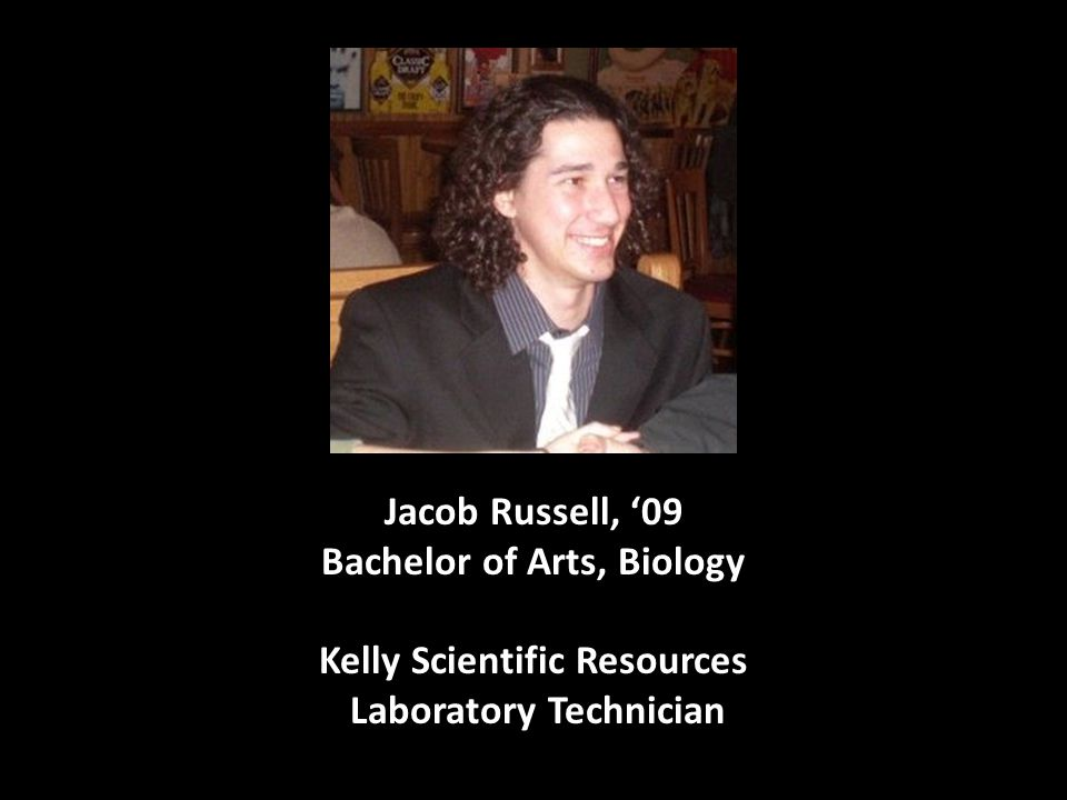 Jacob Russell, '09 Bachelor of Arts, Biology Kelly Scientific Resources Laboratory Technician