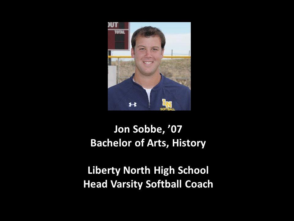 Jon Sobbe, '07 Bachelor of Arts, History Liberty North High School Head Varsity Softball Coach