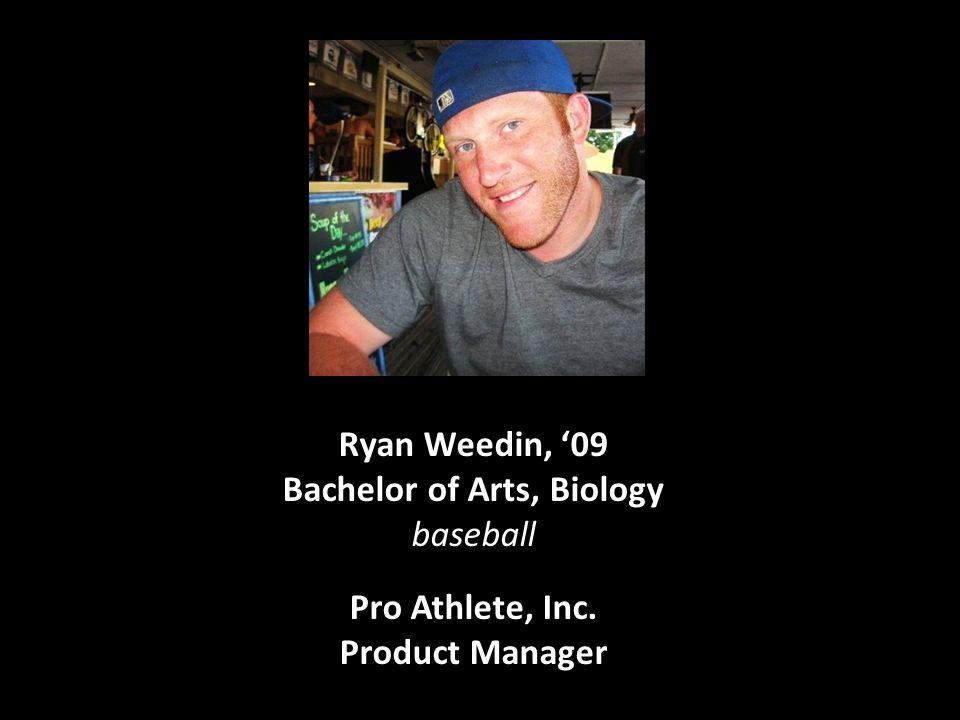 Ryan Weedin, '09 Bachelor of Arts, Biology baseball Pro Athlete, Inc. Product Manager
