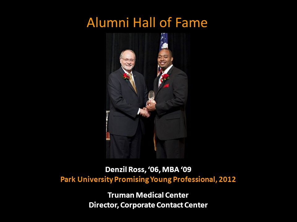 Denzil Ross, '06, MBA '09 Park University Promising Young Professional, 2012 Truman Medical Center Director, Corporate Contact Center