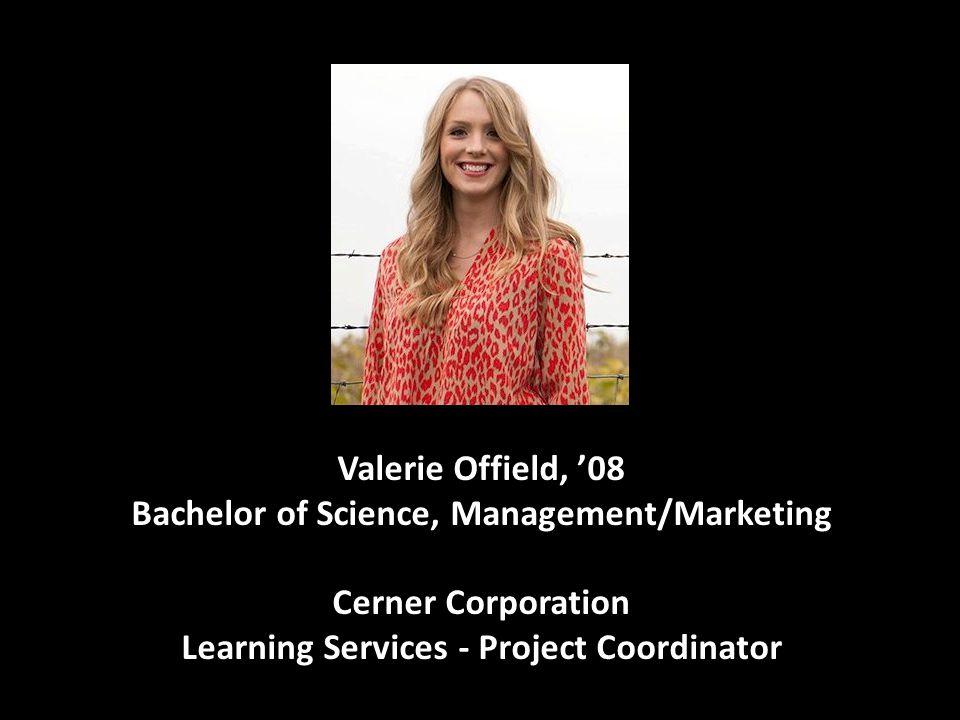 Valerie Offield, '08 Bachelor of Science, Management/Marketing Cerner Corporation Learning Services - Project Coordinator
