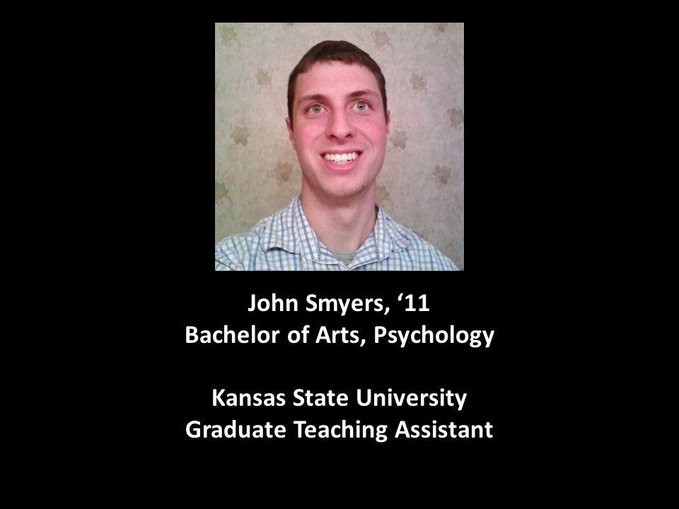 John Smyers, '11 Bachelor of Arts, Psychology Kansas State University Graduate Teaching Assistant