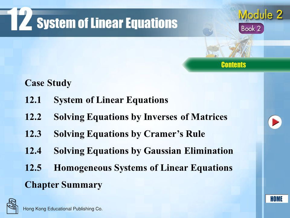 12.1System of Linear Equations 12.2Solving Equations by Inverses of Matrices 12.3Solving Equations by Cramer's Rule Chapter Summary Case Study System