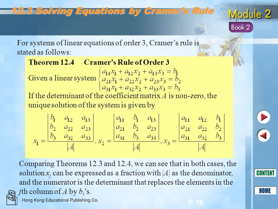 P. 16 For systems of linear equations of order 3, Cramer's rule is stated as follows: Comparing Theorems 12.3 and 12.4, we can see that in both cases,