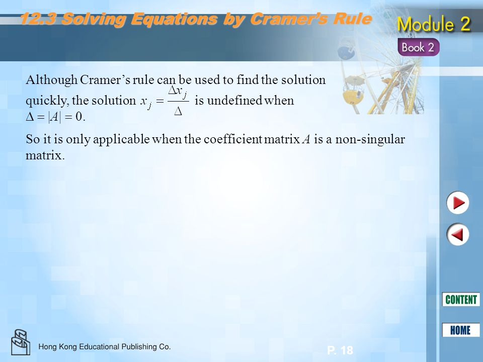 P. 18 So it is only applicable when the coefficient matrix A is a non-singular matrix. Although Cramer's rule can be used to find the solution quickly