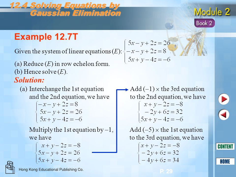 P. 29 Example 12.7T Solution: (a)Interchange the 1st equation and the 2nd equation, we have Given the system of linear equations (E): (a) Reduce (E) i