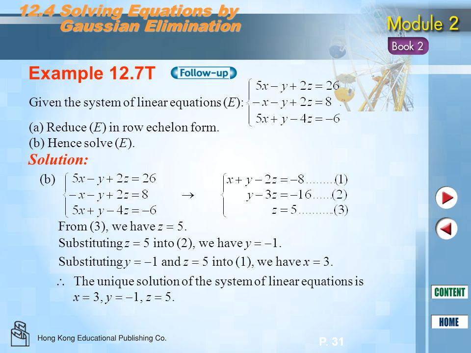P. 31 Example 12.7T Solution: (b) From (3), we have z  5. Substituting z  5 into (2), we have y   1. Substituting y   1 and z  5 into (1), we h