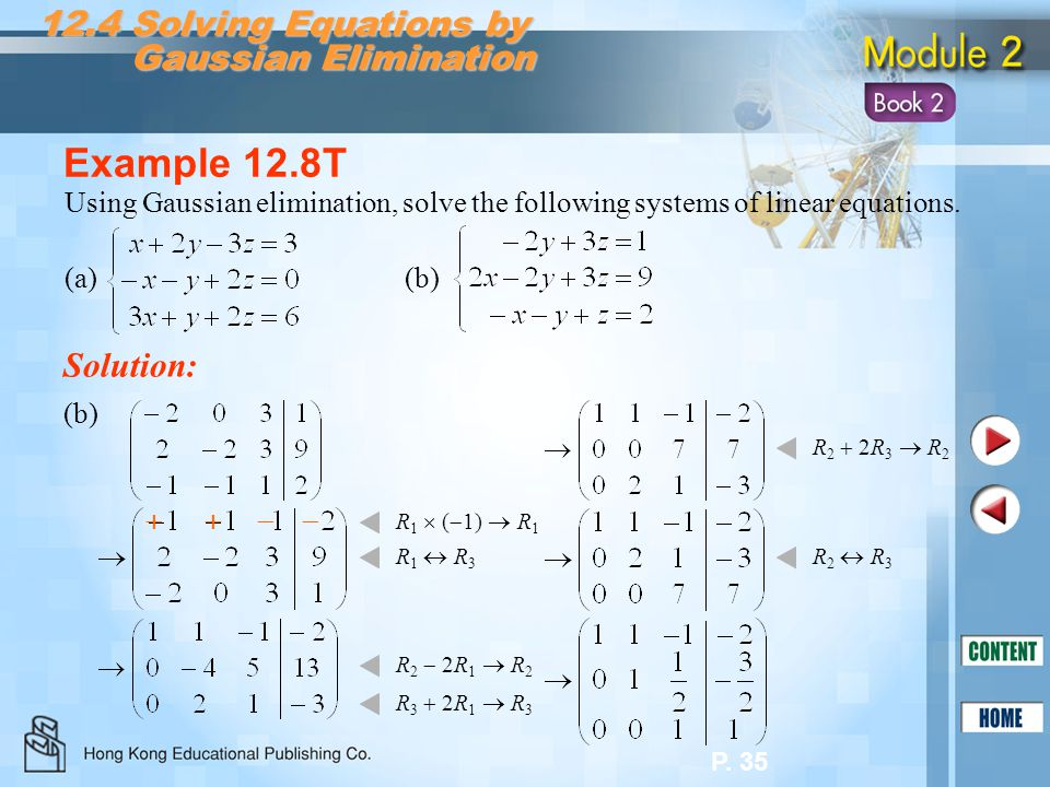 P. 35 Example 12.8T Solution: (b)(b) 12.4 Solving Equations by Gaussian Elimination Gaussian Elimination Using Gaussian elimination, solve the followi