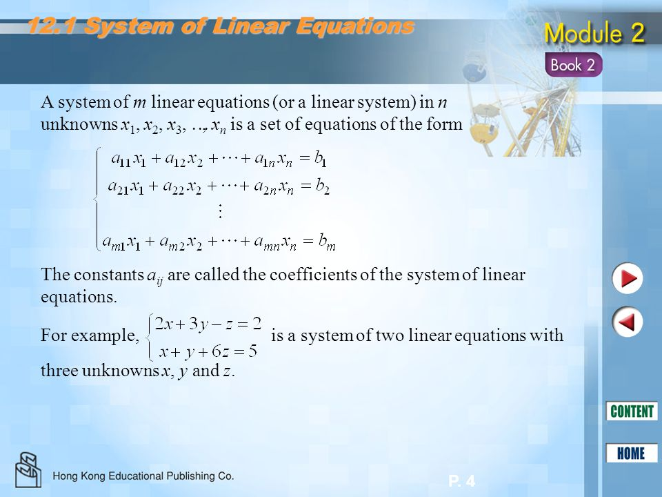 P. 4 A system of m linear equations (or a linear system) in n unknowns x 1, x 2, x 3, , x n is a set of equations of the form 12.1 System of Linear E