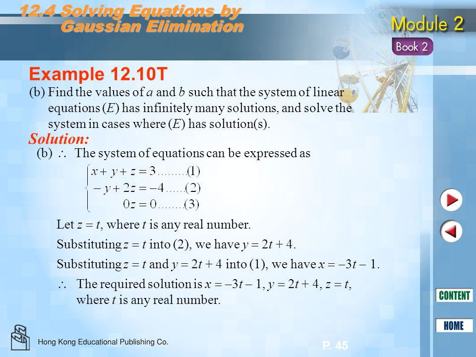 P. 45 12.4 Solving Equations by Gaussian Elimination Gaussian Elimination (b) Example 12.10T (b)Find the values of a and b such that the system of lin