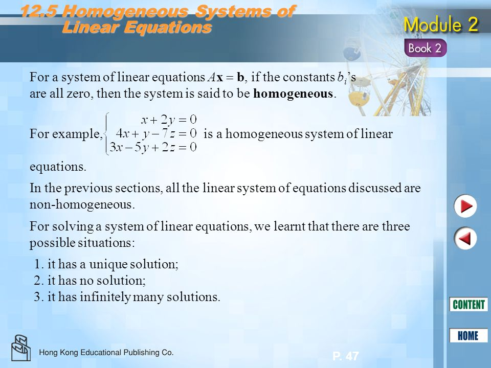 P. 47 12.5 Homogeneous Systems of Linear Equations Linear Equations For a system of linear equations Ax  b, if the constants b i 's are all zero, the