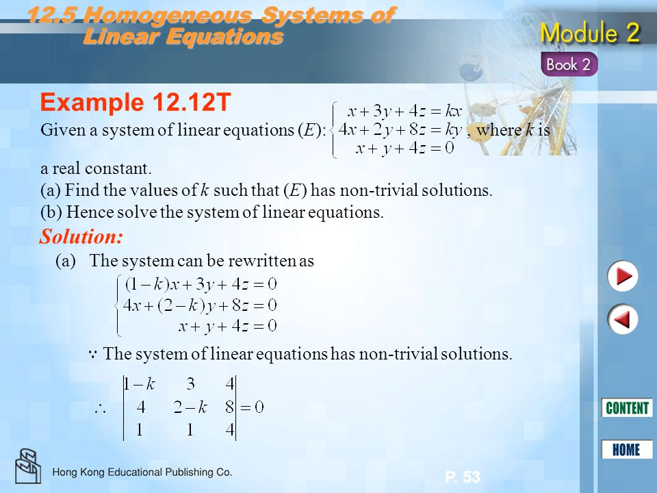 P. 53 Example 12.12T Solution: 12.5 Homogeneous Systems of Linear Equations Linear Equations Given a system of linear equations (E):, where k is a rea