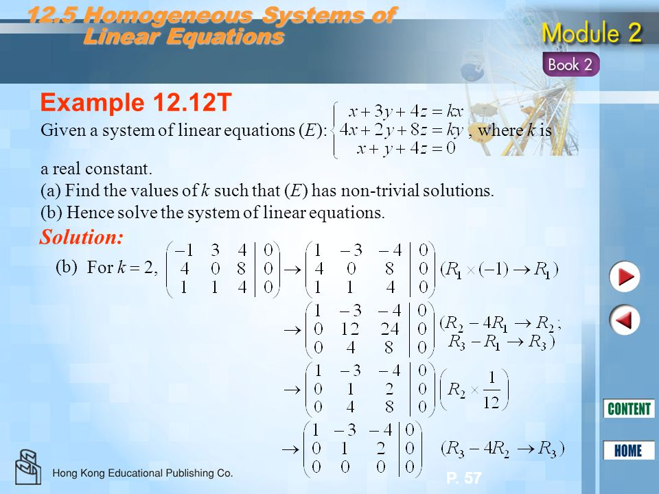 P. 57 12.5 Homogeneous Systems of Linear Equations Linear Equations Example 12.12T Solution: Given a system of linear equations (E):, where k is a rea
