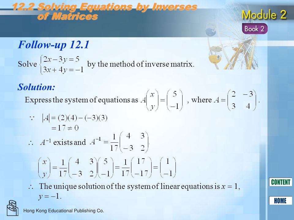 Follow-up 12.1 12.2 Solving Equations by Inverses of Matrices of Matrices Solve by the method of inverse matrix. Express the system of equations as, w
