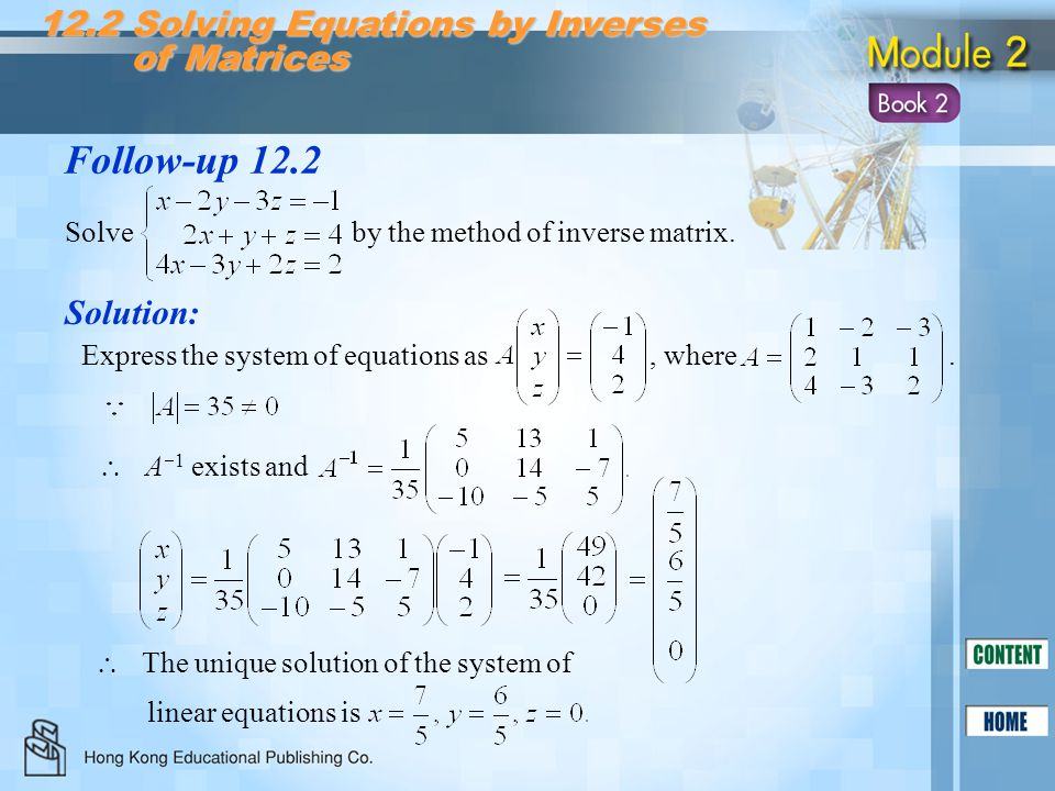Follow-up 12.2 12.2 Solving Equations by Inverses of Matrices of Matrices Solve by the method of inverse matrix.  The unique solution of the system o