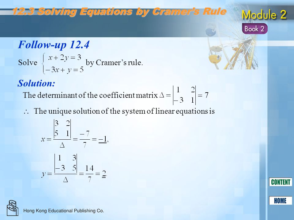 Solution: Follow-up 12.4 The determinant of the coefficient matrix  7  The unique solution of the system of linear equations is Solve by Cramer's