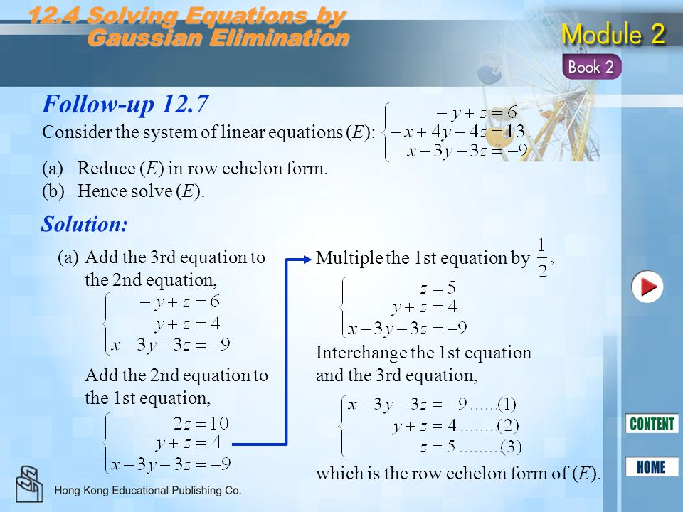 Follow-up 12.7 Solution: 12.4 Solving Equations by Gaussian Elimination Gaussian Elimination Consider the system of linear equations (E): (a)Reduce (E