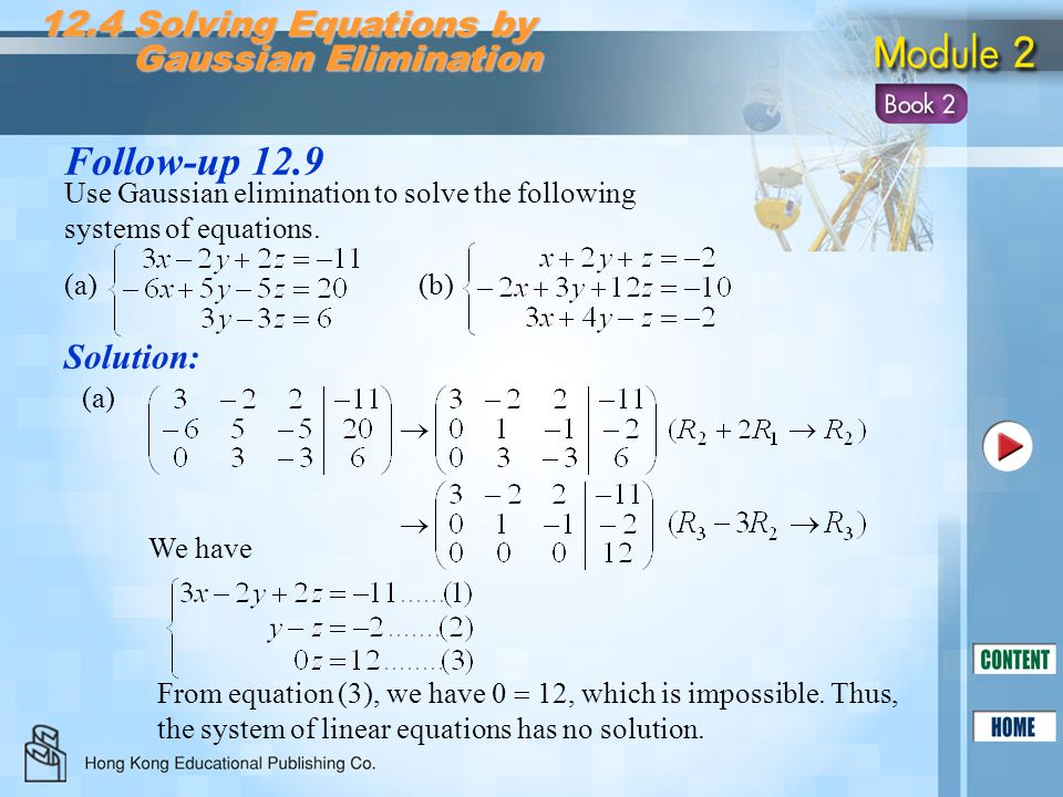 Follow-up 12.9 Solution: 12.4 Solving Equations by Gaussian Elimination Gaussian Elimination Use Gaussian elimination to solve the following systems o