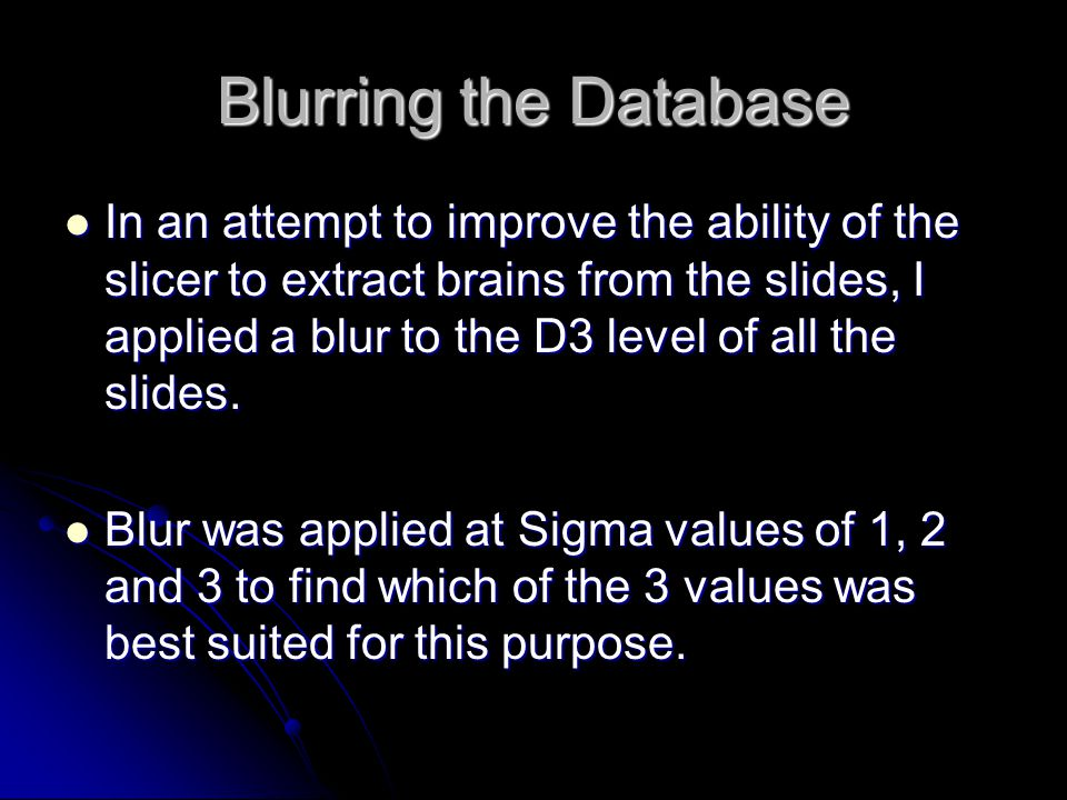 Blurring the Database In an attempt to improve the ability of the slicer to extract brains from the slides, I applied a blur to the D3 level of all the slides.