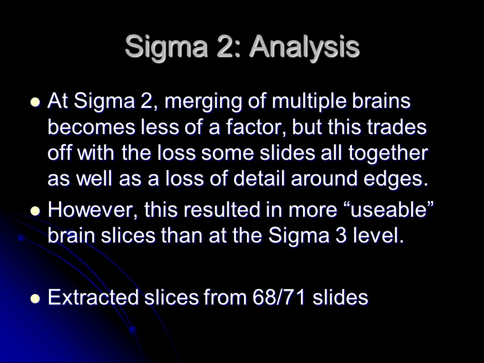 Sigma 2: Analysis At Sigma 2, merging of multiple brains becomes less of a factor, but this trades off with the loss some slides all together as well as a loss of detail around edges.