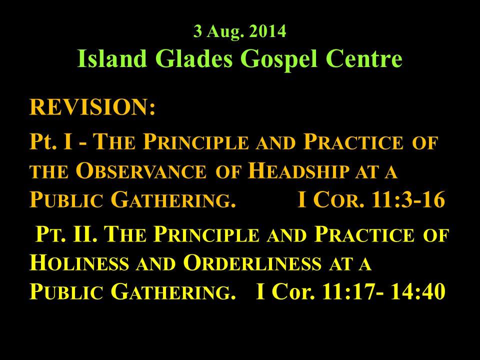 3 Aug. 2014 Island Glades Gospel Centre REVISION: Pt.