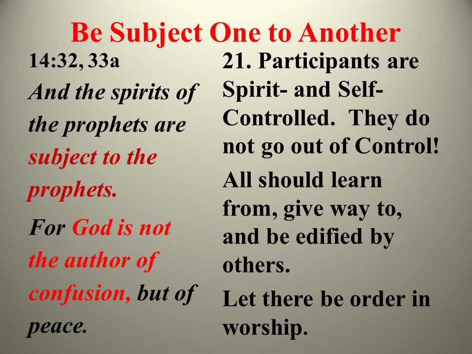 Be Subject One to Another 14:32, 33a And the spirits of the prophets are subject to the prophets.