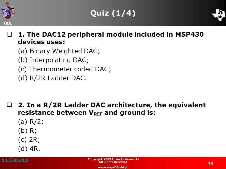 UBI >> Contents 38 Copyright 2009 Texas Instruments All Rights Reserved www.msp430.ubi.pt Quiz (1/4)  1.