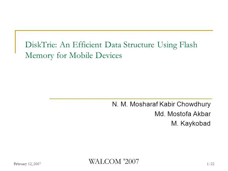 February 12, 2007 WALCOM 2007 1/22 DiskTrie: An Efficient Data Structure Using Flash Memory for Mobile Devices N.