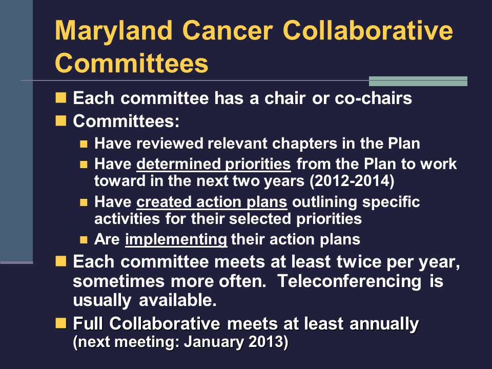 Maryland Cancer Collaborative Committees Each committee has a chair or co-chairs Committees: Have reviewed relevant chapters in the Plan Have determin
