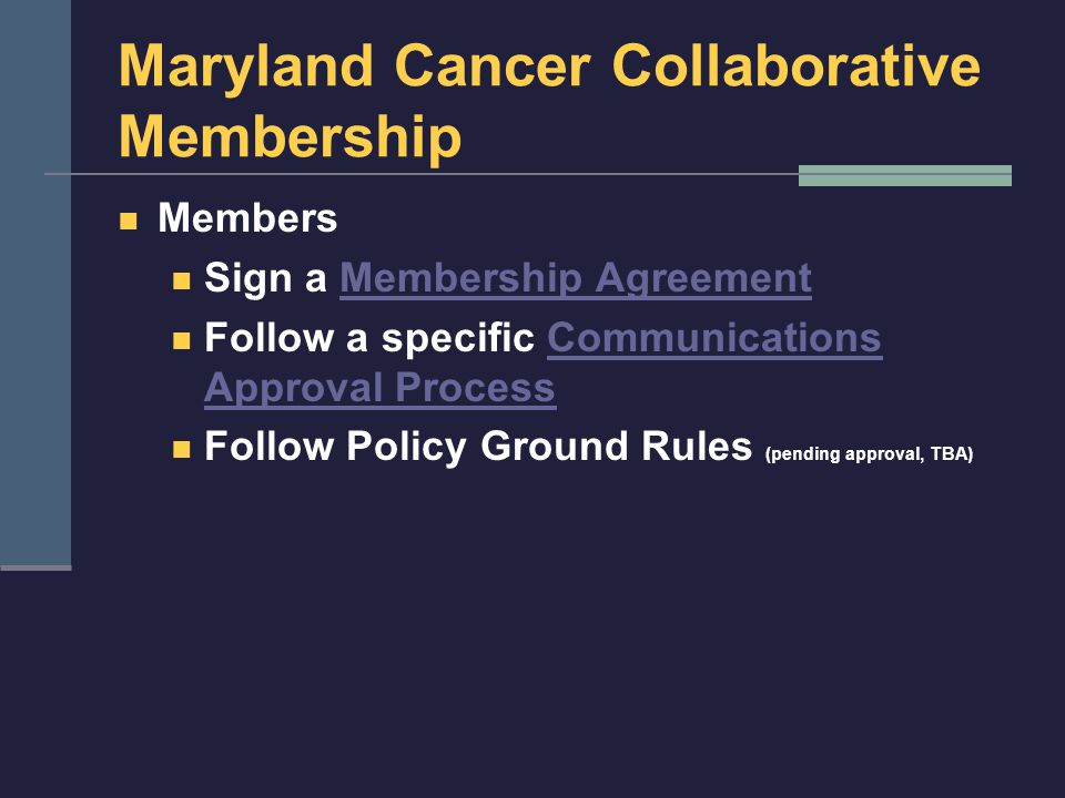 Maryland Cancer Collaborative Membership Members Sign a Membership AgreementMembership Agreement Follow a specific Communications Approval ProcessComm