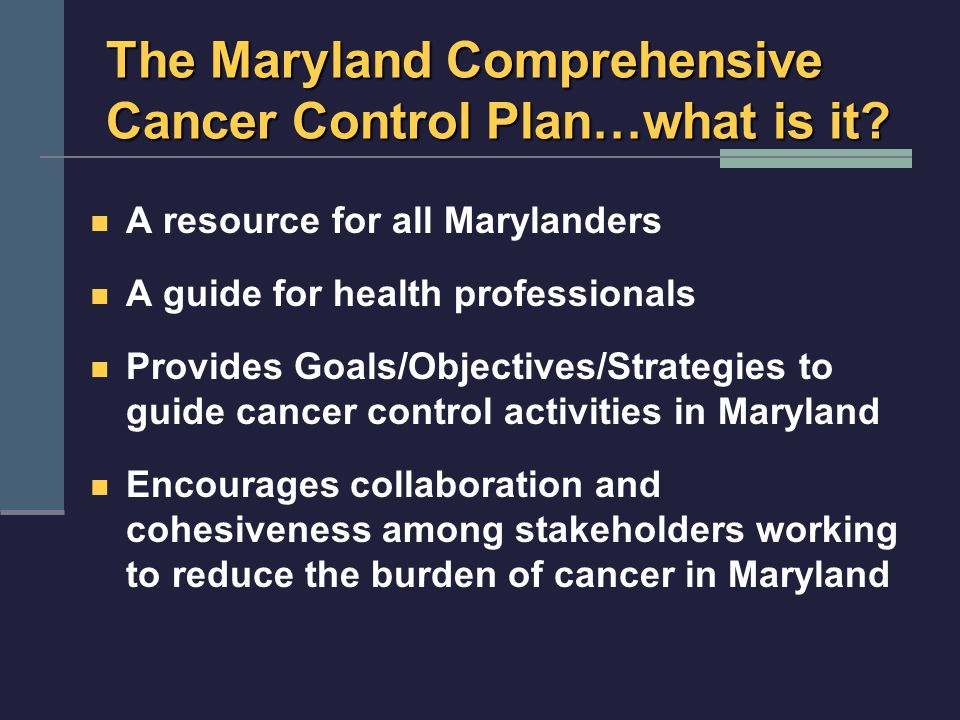 The Maryland Comprehensive Cancer Control Plan…what is it.