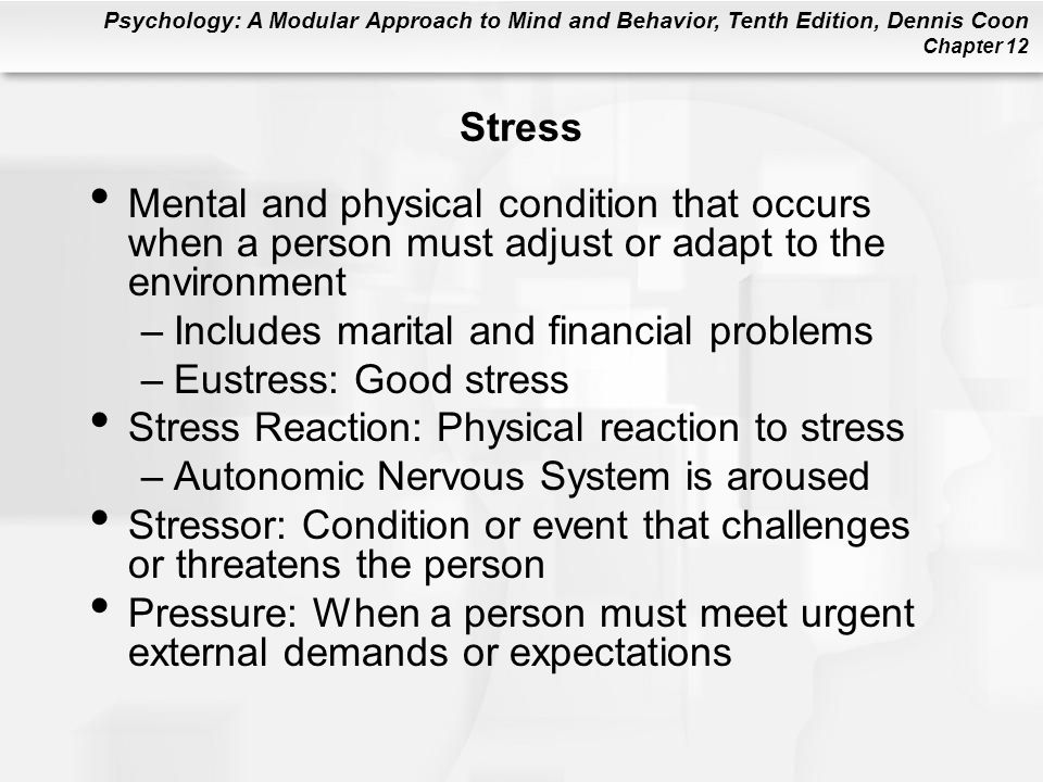 Psychology: A Modular Approach to Mind and Behavior, Tenth Edition, Dennis Coon Chapter 12 Stress Mental and physical condition that occurs when a per