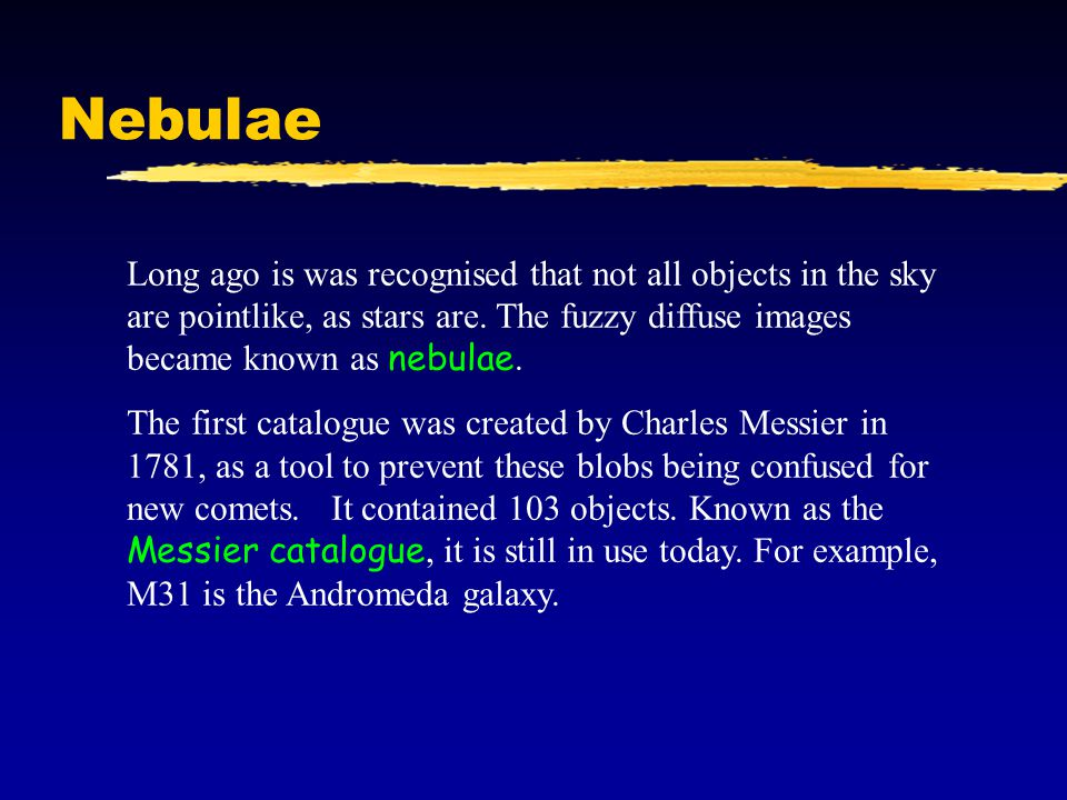 Nebulae Long ago is was recognised that not all objects in the sky are pointlike, as stars are.