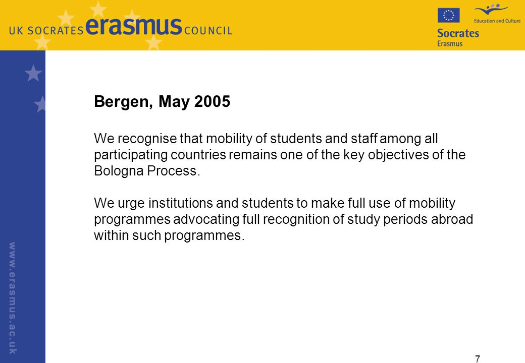 7 Bergen, May 2005 We recognise that mobility of students and staff among all participating countries remains one of the key objectives of the Bologna Process.