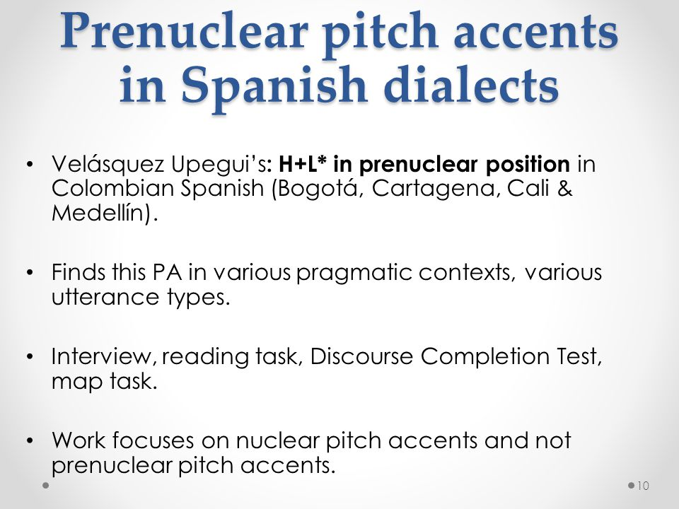Prenuclear PAs in Spanish Until recently, no work that we know of has proposed H+L* as a possible prenuclear pitch accent in Spanish.
