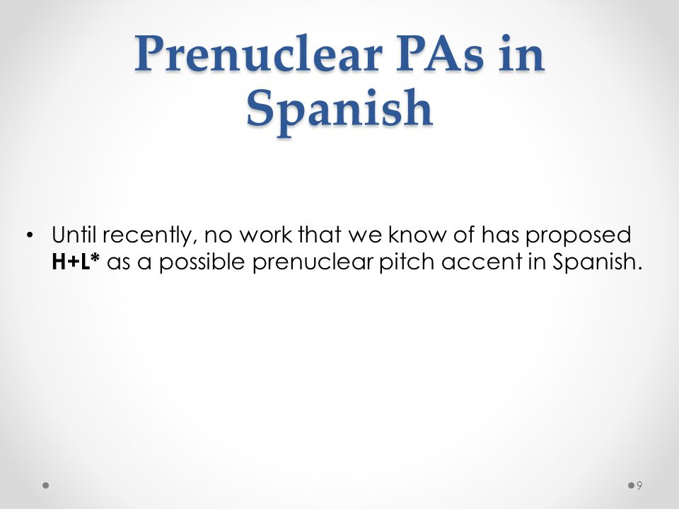 Prenuclear pitch accents in Spanish Sosa (1999): o Prenuclear and nuclear accents from reading task Le die ron el nú mero de vue lo 8 p.
