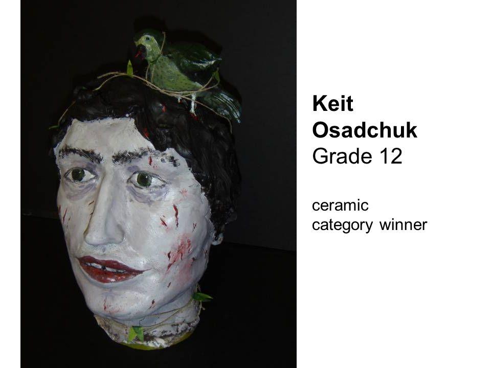 Keit Osadchuk Grade 12 ceramic category winner