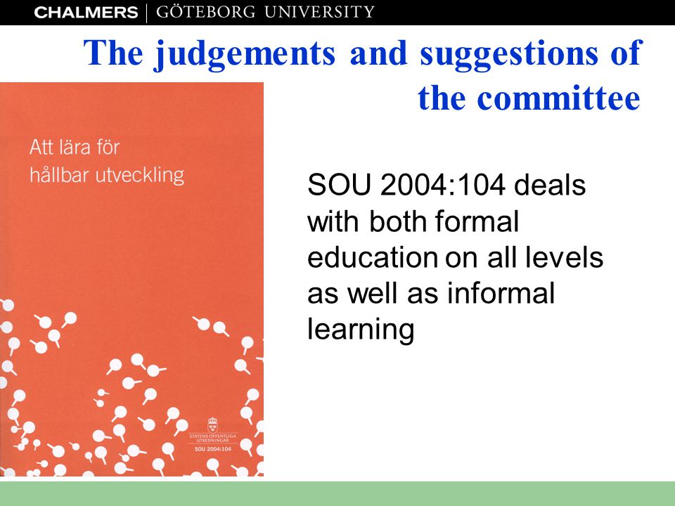 www.miljo.chalmers.se SOU 2004:104 SOU 2004:104 deals with both formal education on all levels as well as informal learning The judgements and suggest