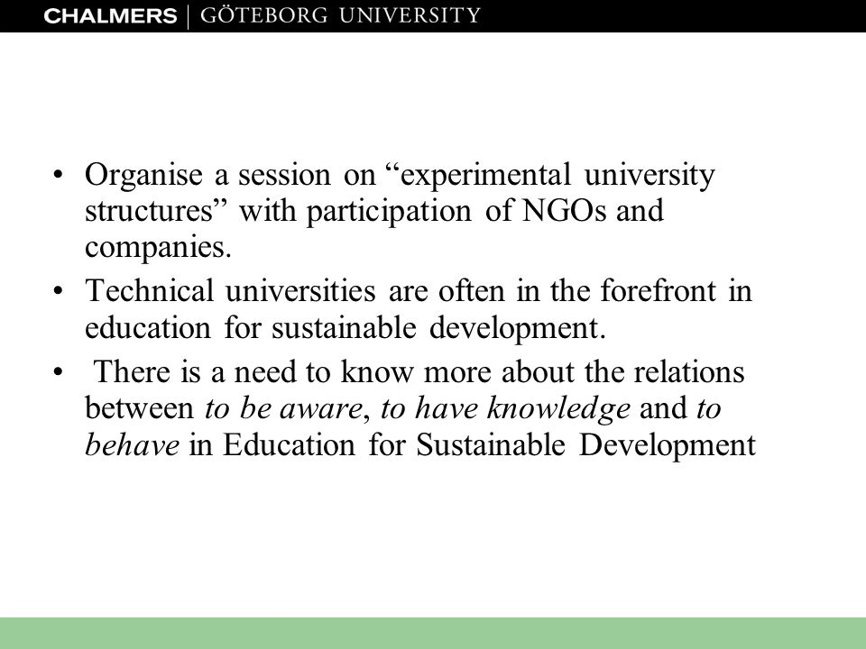 www.miljo.chalmers.se Organise a session on experimental university structures with participation of NGOs and companies.