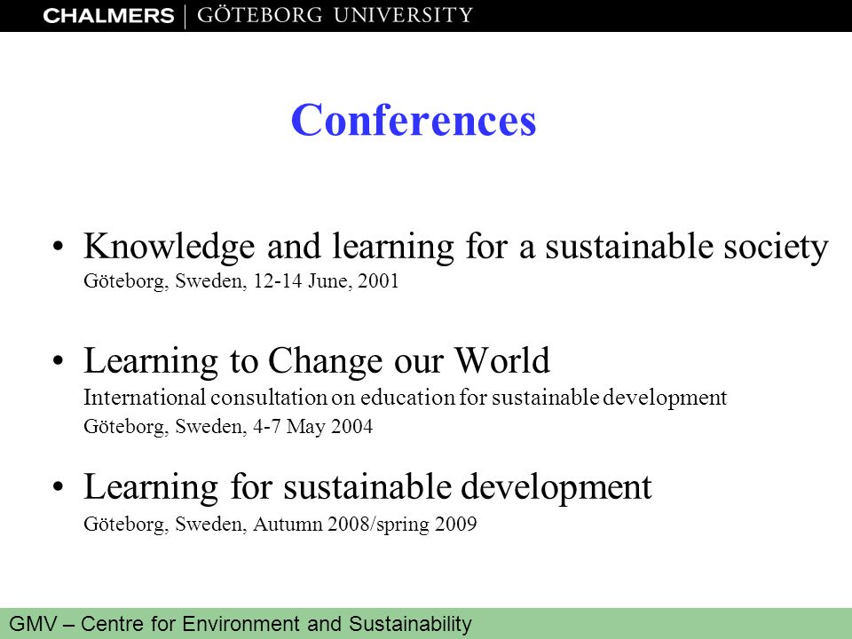 www.miljo.chalmers.se GMV – Centre for Environment and Sustainability Conferences Knowledge and learning for a sustainable society Göteborg, Sweden, 1