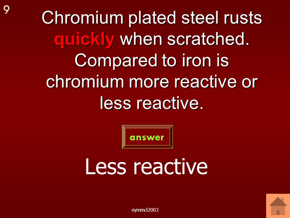 eymmcl2003 What name is given to the coating of iron with zinc? galvanising answer 8