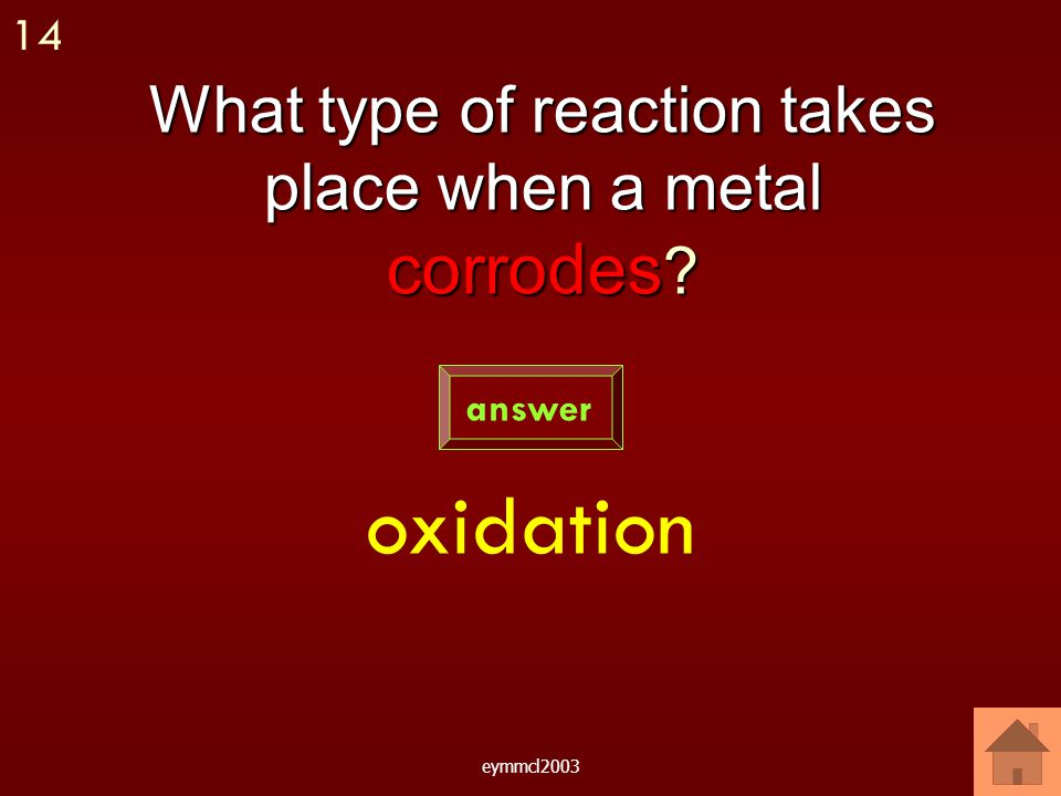 eymmcl2003 What two conditions are required for rusting to take place Water and oxygen answer 13