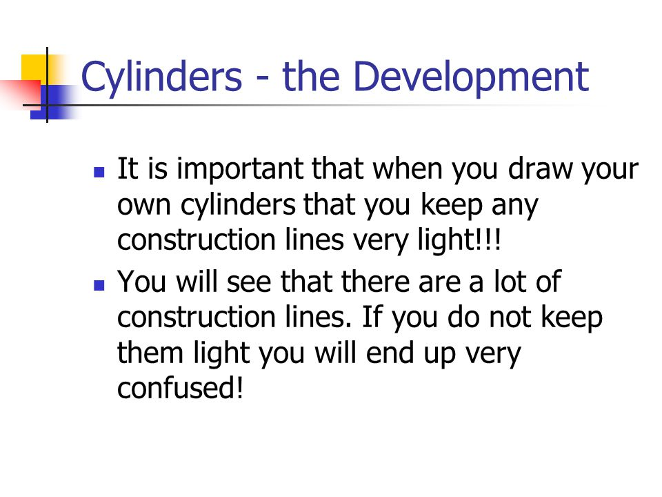 Cylinders - the Development It is important that when you draw your own cylinders that you keep any construction lines very light!!! You will see that